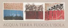 Mostra - Acqua, Terra , Fuoco: L'Isola - 2005